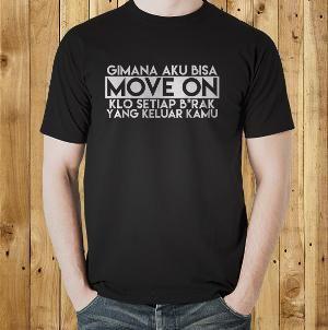 Jual Kaos 'Move On' Kata Kata Tulisan Lucu Kocak Unik Keren T Shirt Distro Online