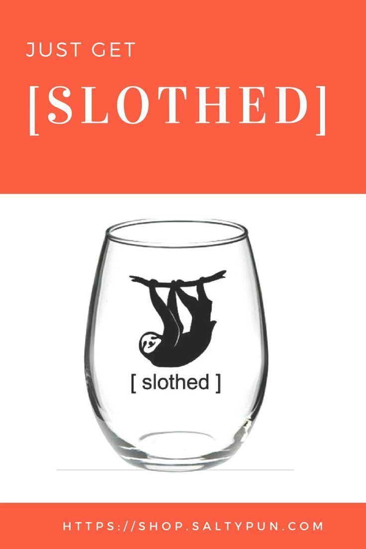 Who Doesn T Want This Sloth Stemless Wine Glass It S Adorable And Perfect For Wine Night In Lounging Alone Wine Glass Wine Glass Sayings Stemless Wine Glass