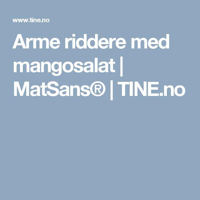 Arme riddere med mangosalat | MatSans® | TINE.no