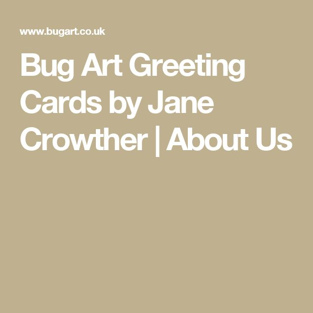 Bug Art Greeting Cards by Jane Crowther | About Us