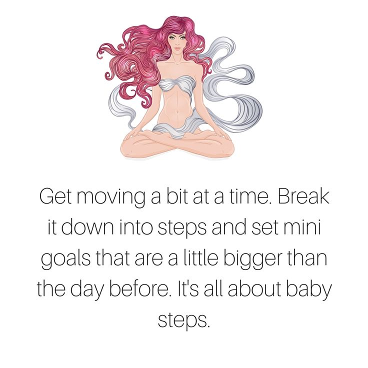 Get moving a bit at a time. Break it down into steps and set mini goals that are a little bigger than the day before. It's all about baby steps.