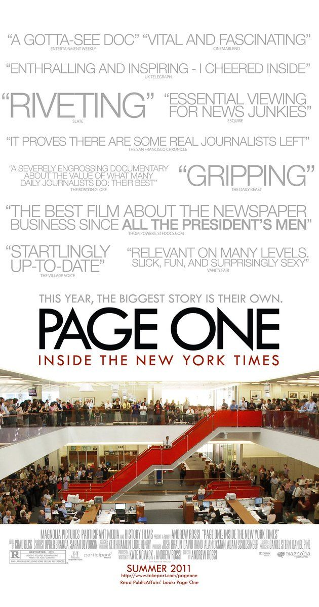 Directed by Andrew Rossi.  With David Carr, Sarah Ellison, Larry Ingrassia, Dennis Crowley. Unprecedented access to the New York Times newsroom yields a complex view of the transformation of a media landscape fraught with both peril and opportunity.