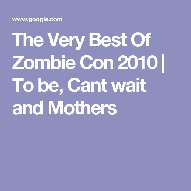 The Very Best Of Zombie Con 2010   To be, Cant wait and Mothers