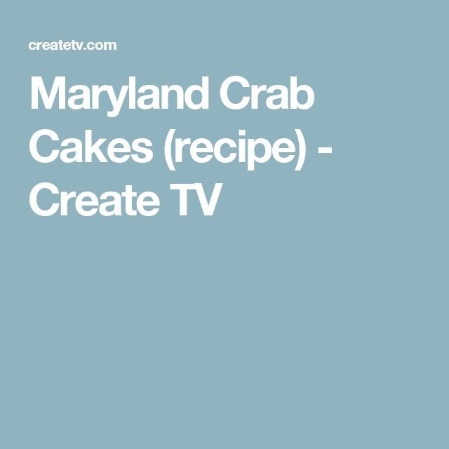 Maryland Crab Cakes (recipe) - Create TV