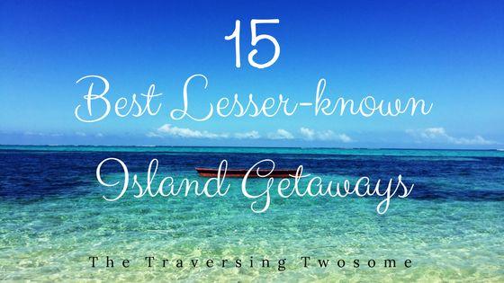 15 Best Lesser-known Island Getaways