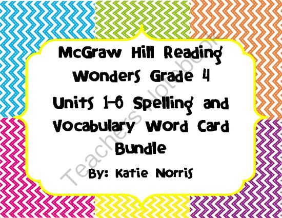 McGraw Hill Reading Wonders Grade 4 Units 1-6 Spelling and Vocabulary Word Cards from Teaching Resources by Katie Norris on TeachersNotebook.com -  (115 pages)  - This is a complete set of spelling and vocabulary word cards to go with Units 1-6 of the McGraw-Hill Reading Wonders series for 4th grade. Each card is the same size and there are 8 on a page. These are wonderful for pocket chart use as well as your word