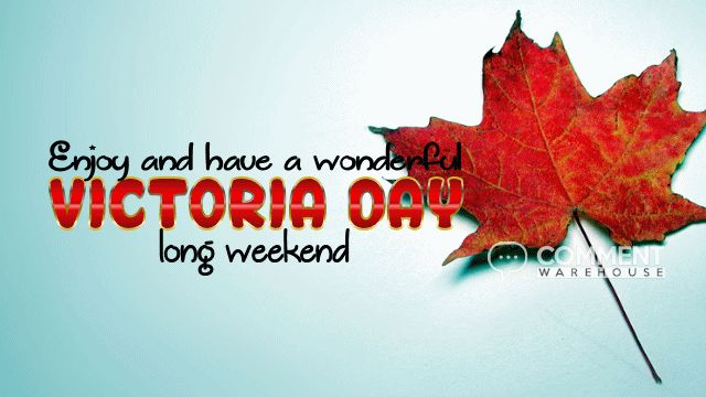 Enjoy and have a wonderful Victoria Day long weekend | Holiday Graphics | Canadian Holiday Graphics Pics Images Comments May 24 Canada Statutory Holiday