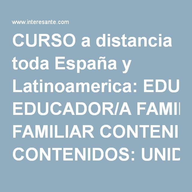 CURSO a distancia toda España y Latinoamerica: EDUCADOR/A FAMILIAR CONTENIDOS: UNIDAD 1. INTRODUCCIÓN A LA EDUCACIÓN FAMILIAR 1. FUNDAMENTOS TEÓRICOS E HISTÓRICOS DE LA EDUCACIÓN FAMILIAR 2. FILOSOFÍA DE LA EDUCACIÓN FAMILIAR UNIDAD 2. LA EDUCACIÓN FAMILIAR COMO PARTE DE LA ORIENTACIÓN FAMILIAR 1. LA ORIENTACIÓN FAMILIAR: NIVELES, CONTENIDOS Y TÉCNICAS 2. LA ORIENTACIÓN EN CONTEXTOS NO TERAPÉUTICOS: EL CONTEXTO EDUCATIVO-FORMATIVO Y EL ASESORAMIENTO FAMILIAR UNIDAD 3. LA FAMILIA 1…