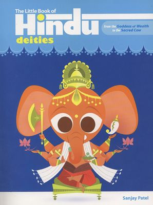 The Little Book of Hindu Deities: From the Goddess of Wealth to the Sacred Cow, illustrated by Pixar animator Sanjay Patel