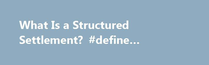 """What Is a Structured Settlement? #define #structured #settlement http://india.remmont.com/what-is-a-structured-settlement-define-structured-settlement/  What Is a Structured Settlement? A structured settlement is an arrangement in which payments are made over time after a judgment in a lawsuit or an insurance claim. Some settlements include a portion of the payout up-front, with the remaining balance """"structured"""" into monthly, bi-annual or annual payments. History Structured settlements were…"""