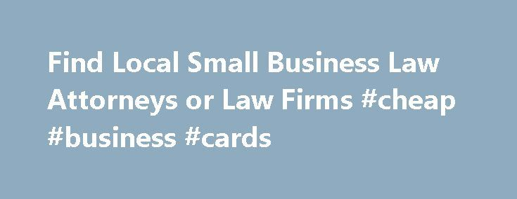 Find Local Small Business Law Attorneys or Law Firms #cheap #business #cards http://business.remmont.com/find-local-small-business-law-attorneys-or-law-firms-cheap-business-cards/  #business lawyer # Find a Small Business Law Lawyer or Law Firm by State Whether you're a start-up or a well-established small business, your company needs lawyers who can guide you through the myriad legal issues that can confront any organization, large or small. From helping you select a business structure to…