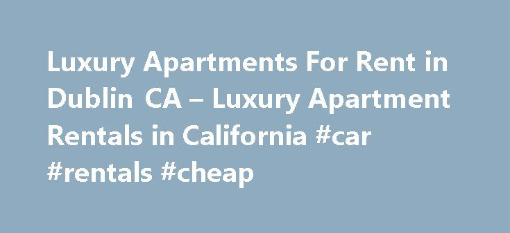 Luxury Apartments For Rent in Dublin CA – Luxury Apartment Rentals in California #car #rentals #cheap http://rentals.nef2.com/luxury-apartments-for-rent-in-dublin-ca-luxury-apartment-rentals-in-california-car-rentals-cheap/  #dublin apartments # Luxury Apartments in Dublin, CA Cotton Wood Apartments Welcome to a life of luxury and elegance at Cotton Wood apartments in the heart of Dublin! Our commu. Waterford Place Connolly Station Avalon Dublin Station Waterford Place Park Sierra At Iron…