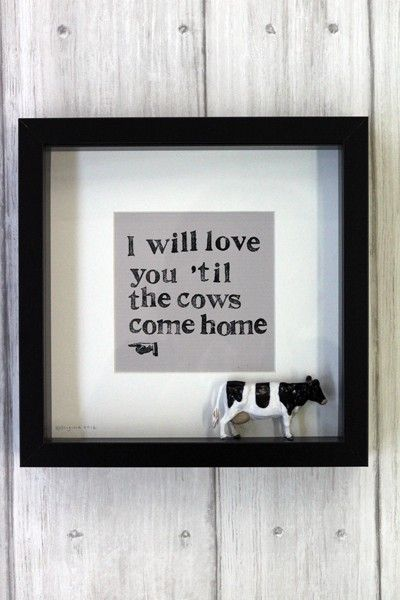 I Will Love You 'Til The Cows Come Home - Exclusive To Rockett St George - View All - Art