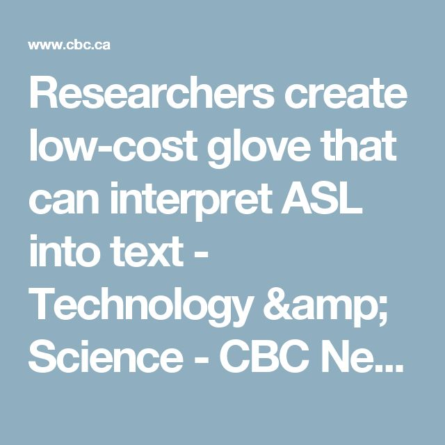 Researchers create low-cost glove that can interpret ASL into text - Technology & Science - CBC News