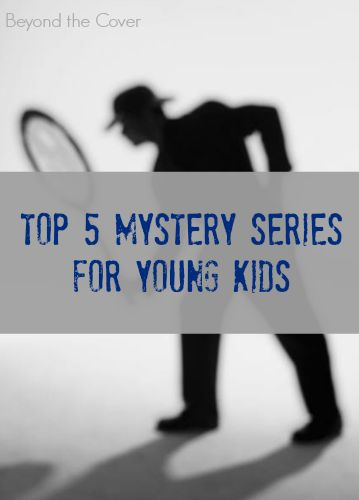 Top 5 mystery series for young kids, ages 8-13 | www.beyondthecove...