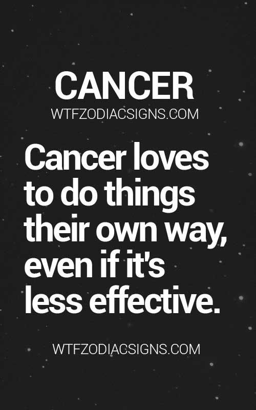 Cancer Zodiac Sign loves to do things their own way, even if it's less effective.