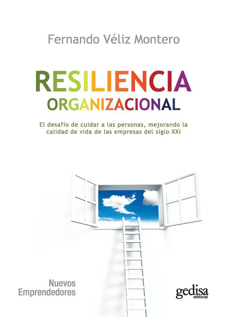 Resiliencia organizacional : el desafío de cuidar a las personas, mejorando la calidad de vida en las empresas del siglo XXI / Fernando Véliz Montero