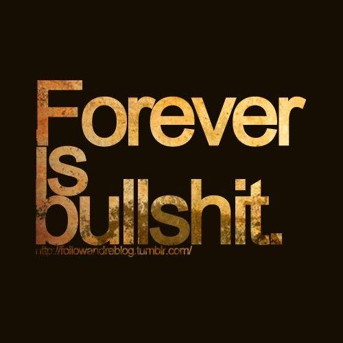 #forever #is #bullshit.