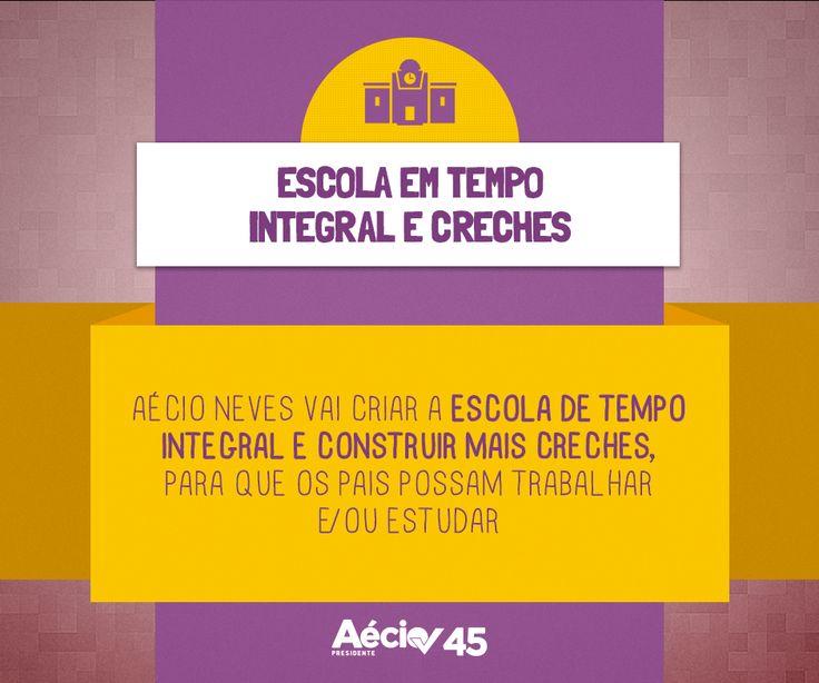 Escola em tempo integral e creches: Aécio Neves vai criar a escola de tempo integral e creches, para que os pais possam trabalhar e/ou estudar.