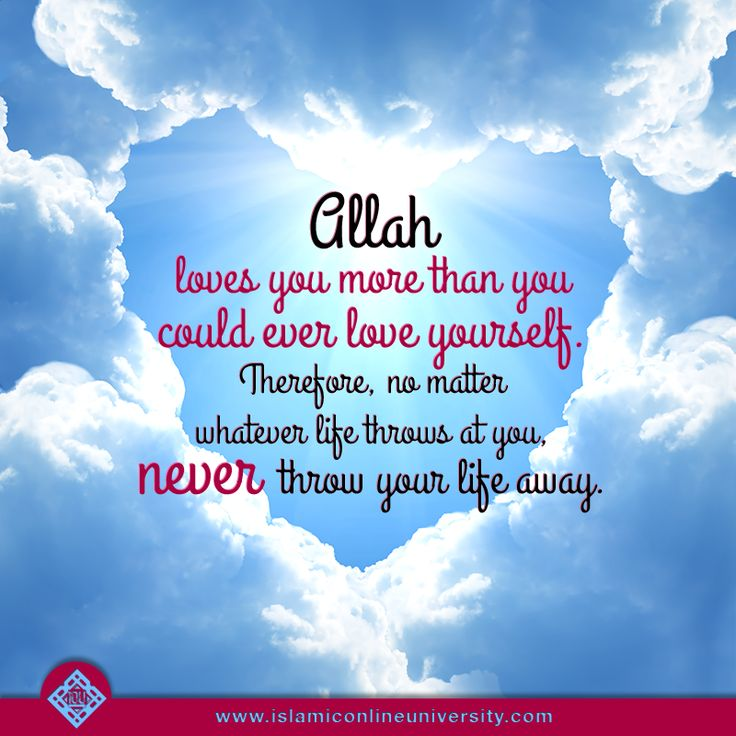 Allah loves you more than anyone else :)