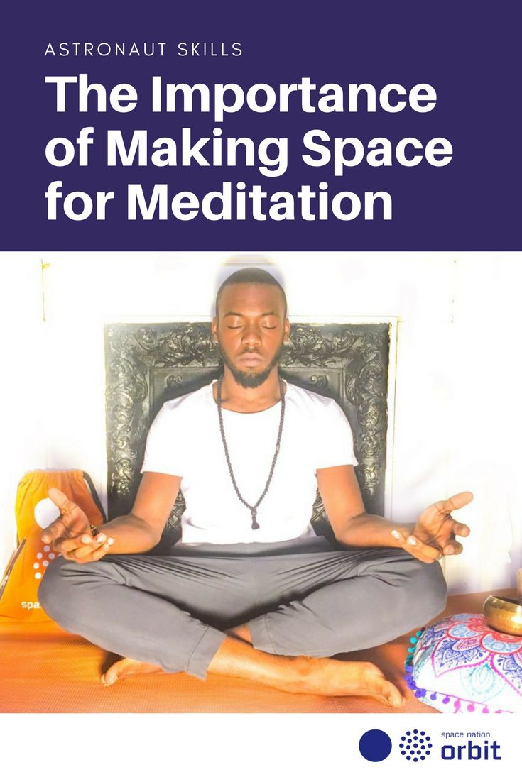 The Importance of Making Space for #Meditation || #Space Nation Orbit - Lifestyle publication showing how you can win at life with #astronaut #skills for everyday use