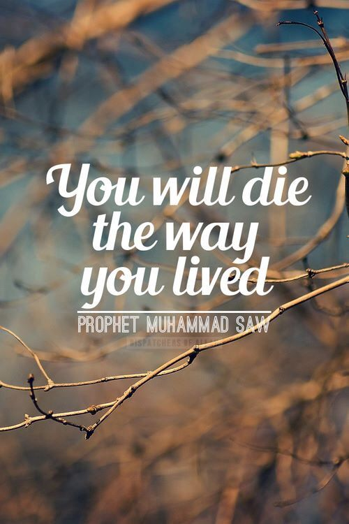 Your last moments will reflect your way of life. If you lived your life…