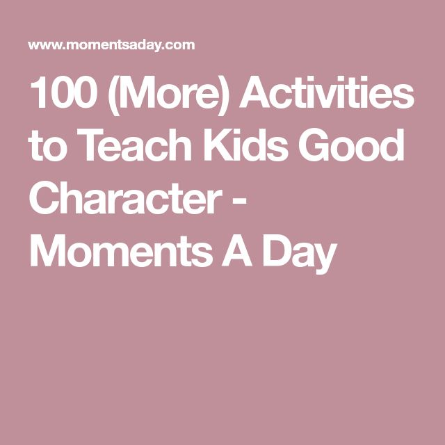 100 (More) Activities to Teach Kids Good Character - Moments A Day