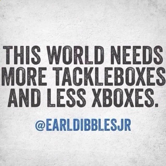 Earl Dibbles Jr. More tackles boxes, less Xboxes. Fishing life! :)
