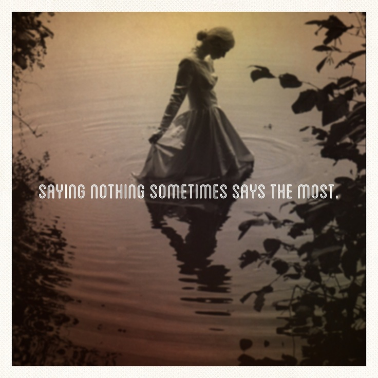 Saying nothing sometimes says the most. -Emily Dickinson