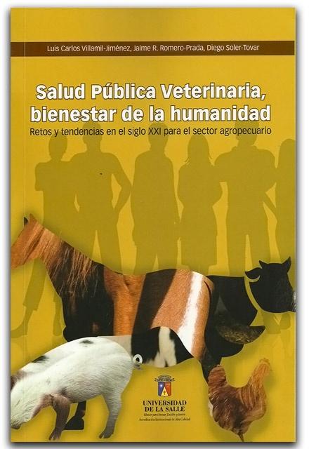 Salud pública veterinaria, bienestar de la humanidad. Retos y tendencias en el siglo XXI para el sector agropecuario – Universidad de La Salle    http://www.librosyeditores.com/tiendalemoine/veterinaria/1842-salud-publica-veterinaria-bienestar-de-la-humanidad.html    Editores y distribuidores.