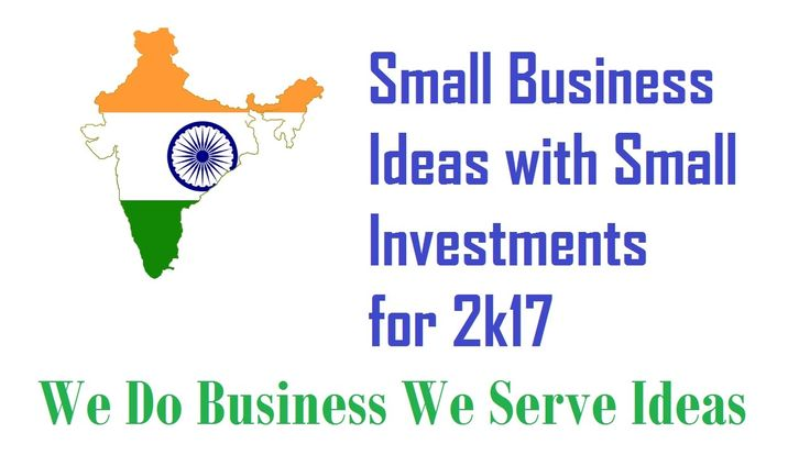 Good Small Business Ideas with Small Investments in India for 2017