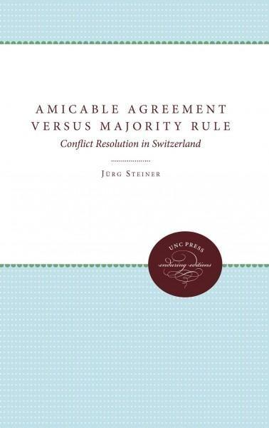 Amicable Agreement Versus Majority Rule: Conflict Resolution in Switzerland