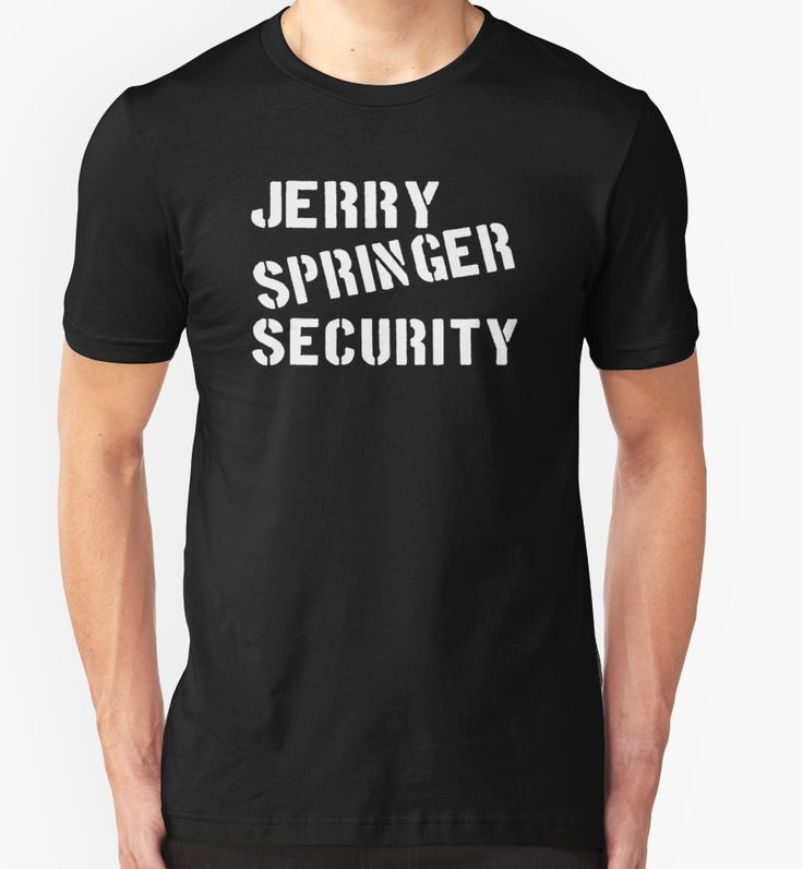 """""""Jerry Springer Security"""" T-Shirts & Hoodies by Television- 