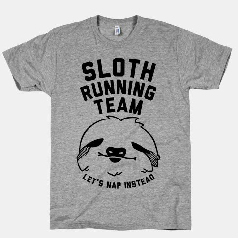 Sloth runners unite! Or maybe just nap, individually. Get some laughs on the sofa or at the gym with this funny shirt! | Beautiful Designs on Graphic Tees, Tanks and Long Sleeve Shirts with New Items Every Day. Satisfaction Guaranteed. Easy Returns.