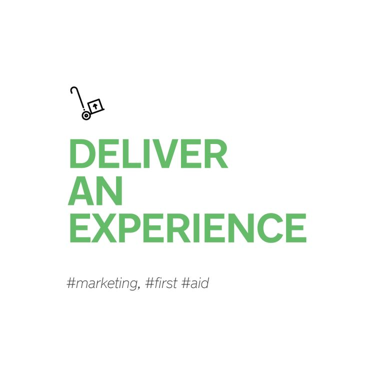 Deliver an experience. #marketing, #first #aid #gigin #culture