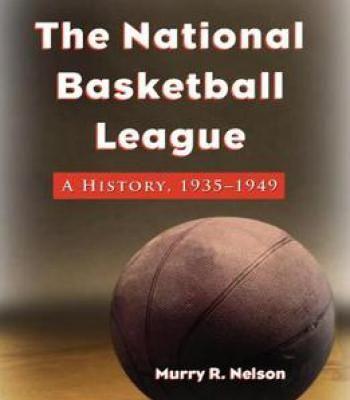 The National Basketball League: A History 1935-1949 PDF