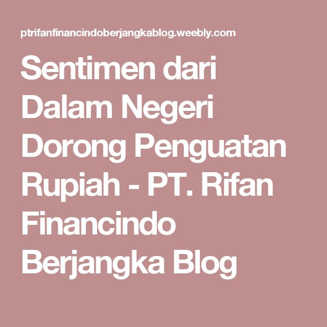Sentimen dari Dalam Negeri Dorong Penguatan Rupiah - PT. Rifan Financindo Berjangka Blog