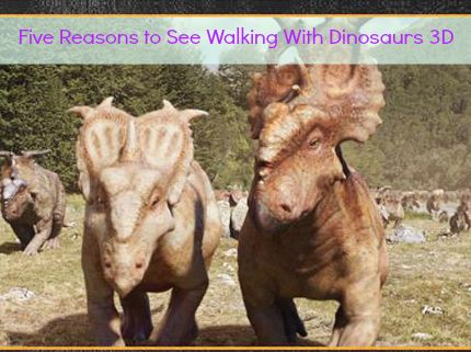 5 Reasons to See Walking With Dinosaurs 3D @walkwithdinos