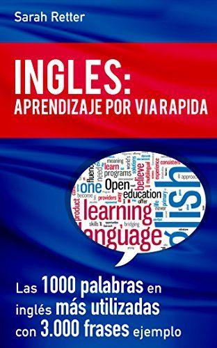 INGLES: APRENDIZAJE POR VIA RÁPIDA: Las 1000 palabras en inglés más utilizadas con 3.000 frases ejemplo - Kindle edition by English Learning. Reference Kindle eBooks @ Amazon.com.