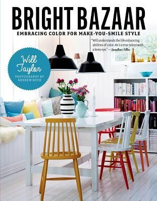 Bright Bazaar: Embracing Color for Make-You-Smile Style : Will Taylor : 9781250042019