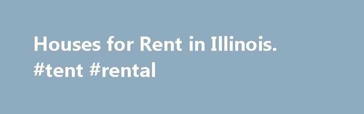 Houses for Rent in Illinois. #tent #rental http://rentals.remmont.com/houses-for-rent-in-illinois-tent-rental/  #find property to rent # Homes for Rent in Illinois Discover Houses for Rent in Illinois Illinois, in the Midwest, is surrounded by five other U.S. states, including Wisconsin, Iowa, Indiana, Kentucky and Missouri. Illinois would be landlocked if it weren't for its location on Lake Michigan, just across the water from the eponymous stateContinue reading Titled as follows: Houses…