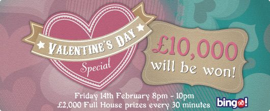 Tombola Valentine Bingo Special Friday 14TH Feb 8pm till 10pm £2,000 full house prizes every 30 minutes Look out for the £5 Free surname giveaway offered to everyone and still up for grabs is the first deposit welcome bonus of £10 get £20 Free http://www.initto-winit.com/bingo/tombola-bingo/ Good luck in your games www.initto-winit.com