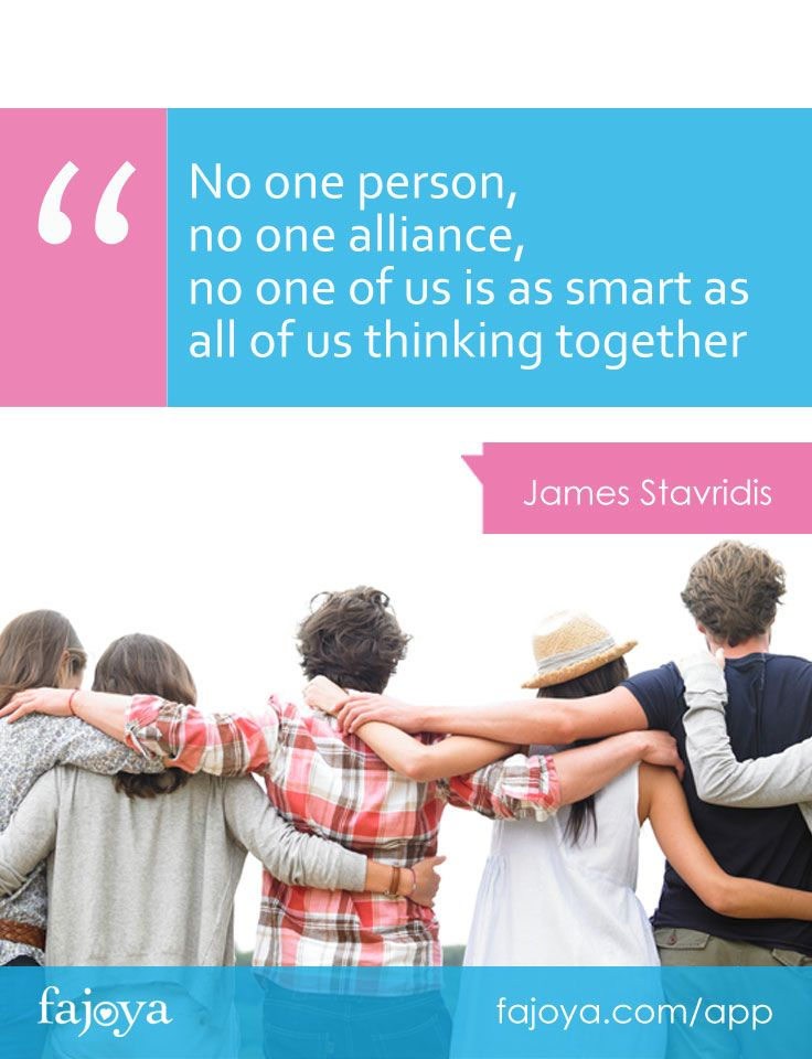 """No one person, no one alliance, no one of us is as smart as all of us thinking together"" - James Stavridis"