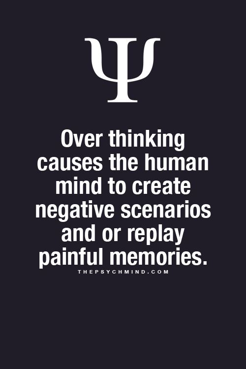 Over thinking causes the human mind to create negative scenarious and or replay painful memories.