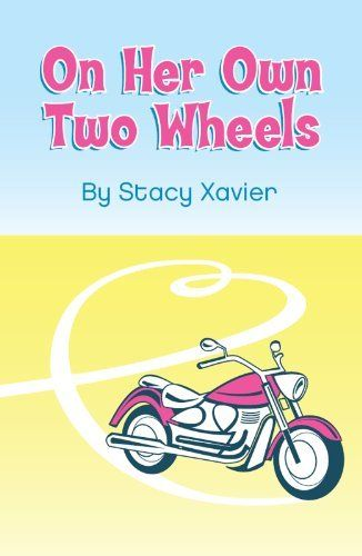 On Her Own Two Wheels by Stacy Xavier. $1.19. Author: Stacy Xavier. 162 pages. Publisher: CreateSpace Independent Publishing Platform (November 20, 2012)