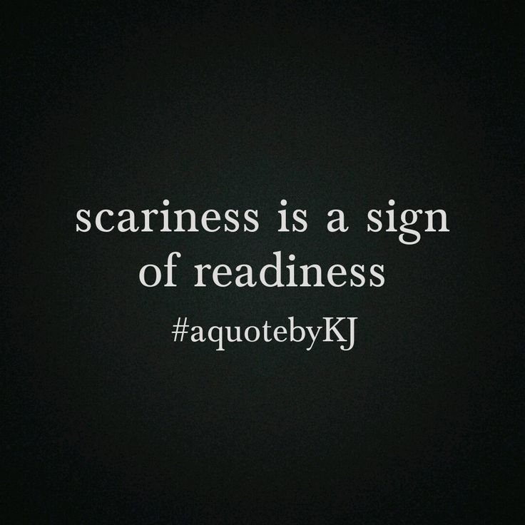 scariness is a sign of readiness