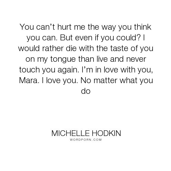 "Michelle Hodkin - ""You can�t hurt me the way you think you can. But even if you could? I would rather..."". hurt, sweet, sacrifice, mara-dyer, noah-shaw, love, the-evolution-of-mara-dyer"