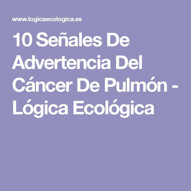 10 Señales De Advertencia Del Cáncer De Pulmón - Lógica Ecológica