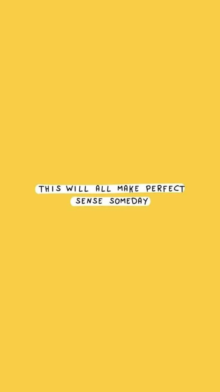 Start Your Day Off Reading Positive Quotes To Give Yourself An Advantage On Your Day Life Iphone Wallpaper Quotes Funny Wallpaper Iphone Quotes Yellow Quotes