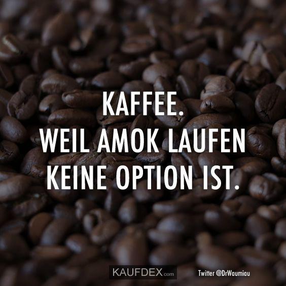 Kaffee. Weil Amok laufen keine Option ist – Kaufdex